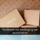 Tendenze nel packaging per ecommerce